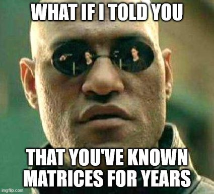We've known about matrices for years.